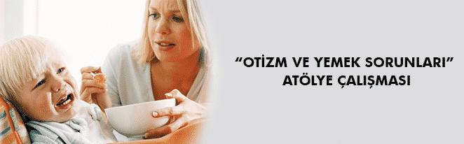 """""""OTİZM VE YEMEK SORUNLARI"""" ATÖLYE ÇALIŞMASI"""